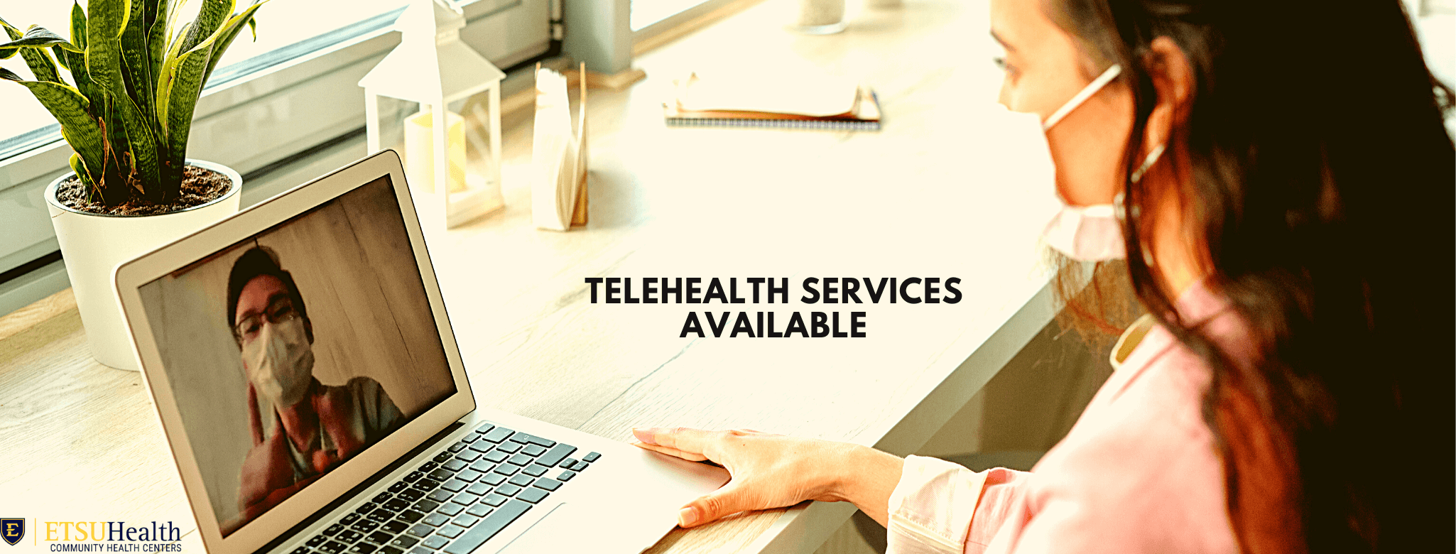 We provide Telehealth services wherever you are.