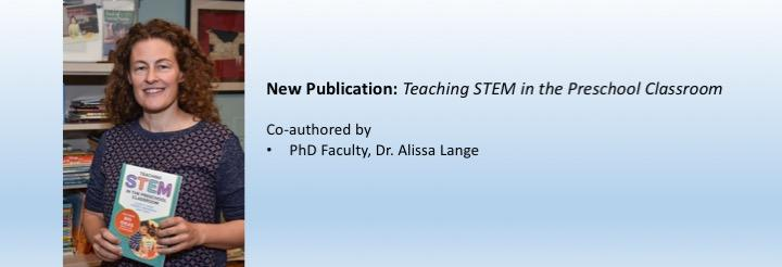 New Publication: Teaching STEM in the Preschool Classroom   Co-authored by  PhD Faculty, Dr. Alissa Lange