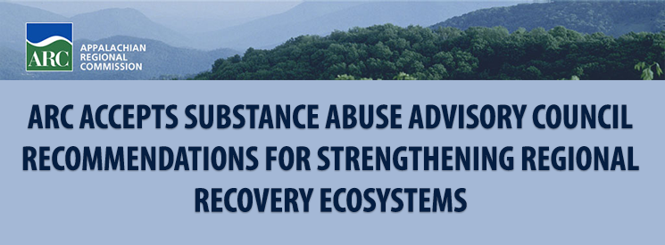ARC accepts substance abuse advisory council recommendations for strengthening regional recovery ecosystem