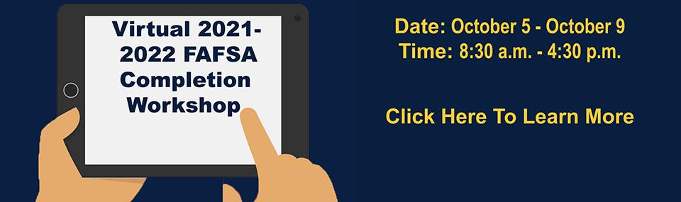 Virtual FAFSA Completion Workshop, 10/5 - 10/9. 8:30 am - 4:30 pm