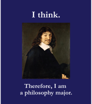 i think therefore i am a philosophy major