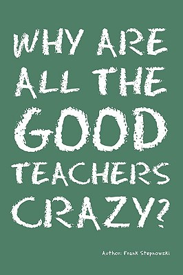 Cover why are all the good teachers crazy?