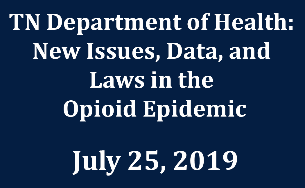 Tennessee Department of Health: New Issues, Data, and Laws in the Opioid Epidemic July 25