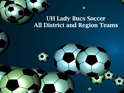 UH Lady Bucs Soccer All District and Region Teams